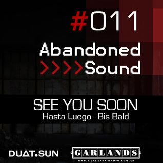 Abandoned Sound - #011 - Hasta Luego - See  you soon - Bis bald