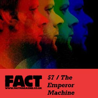 FACT Mix 57: The Emperor Machine
