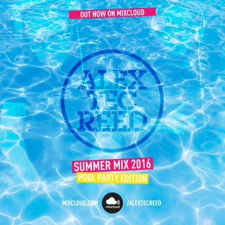 Alex Tec Reed - Summer 2016 Mix (Pool Party)