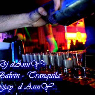 Dj d AnnY-J.Balvin - Tranquila ...Deejay  d AnnY...