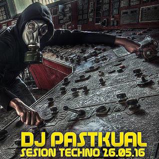 SESIóN TECHNO DE DJ PASTKUAL 26.05.16