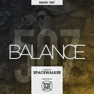BALANCE Radio Show - Show #507 (Hosted by Spacewalker)