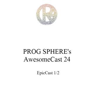 ProgSphere's AwesomeCast: Episode 24 - EpicCast (1/2)