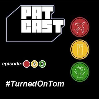 Episode 83 - #TurnedOnTom