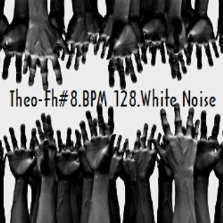 Theo-Fh#8.BPM.128.White Noise