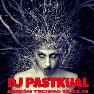 SESION TECHNO DE DJ PASTKUAL 11/03/16