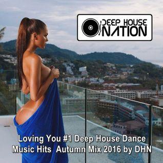 DeepHouseNation ♦ Loving You #1 Deep House Dance Music Hits ♦ Autumn Mix 2016 by DHN