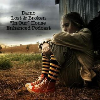"""Lost & Broken - """"In Our"""" House Podcast"""