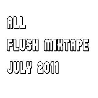 July 2011 Mixtape - FLUSH