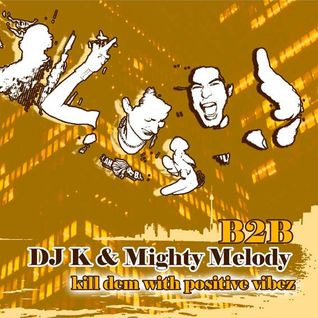 Mighty Melody & DJ K - Kill Dem With Positive Vibez