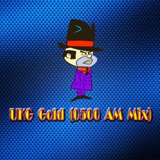 UKG Gold (0500 AM Mix)