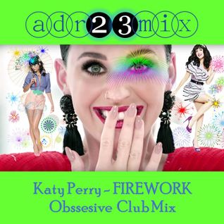 Katy Perry - FIREWORK - Obsessive Club Mix (adr23mix)