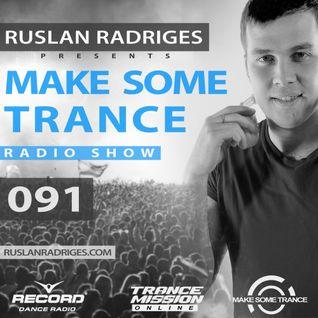 Ruslan Radriges - Make Some Trance 091 (Radio Show)