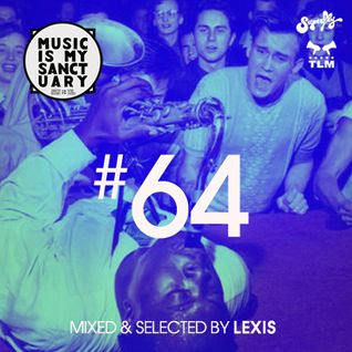 MUSIC IS MY SANCTUARY Show #64 - mixed by Lexis
