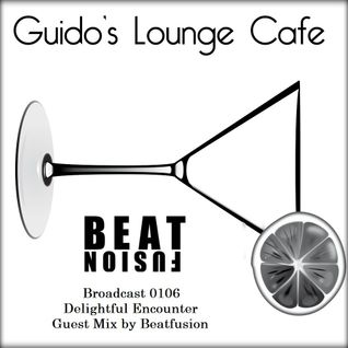 Guido's Lounge Cafe Broadcast 0106 Delightful Encounter (Guest Mix by Beatfusion) (20140314)
