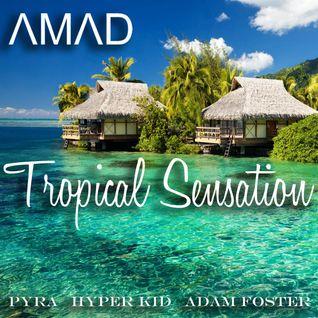 AMAD - Tropical Sensation (PYRA,Hyper Kid & Adam Foster)