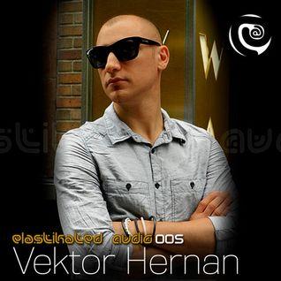 Elastikated Audio 005 with Vektor Hernan