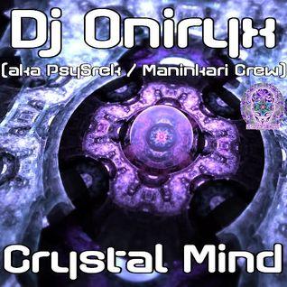 Dj Oniryx (aka PsySrek) - Crystal Mind (Maninkari Crew ~ 03-12-2010)