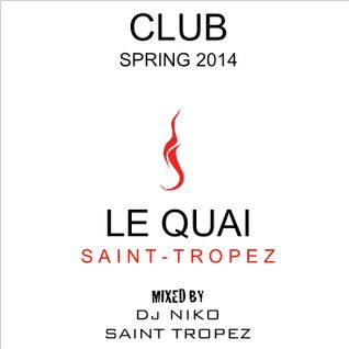 LE QUAI SAINT-TROPEZ CLUB SPRING 2014. Mixed by DJ NIKO SAINT TROPEZ