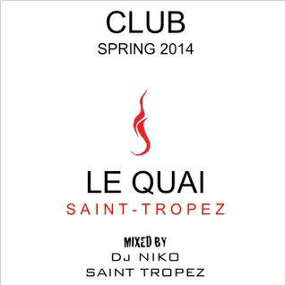 LE QUAI SAINT-TROPEZ CLUB SPRING 2014. Mixed by DJ NIKO SAINT TROPEZ
