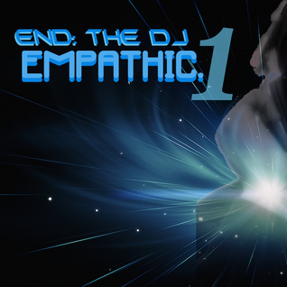 END: the DJ- Empathic.1  *Progressive Mix*