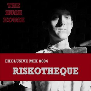 HUSH HOUSE EXCLUSIVE MIX #004 - RISKOTHEQUE