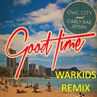 Owl City & Carly Rae Jepsen - Good Time (Warkids Radio Edit)