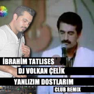 İbrahim tatlıses & dj volkan celik - yanlızım dostlarım (club remix 2012) www.djvolkancelik.com