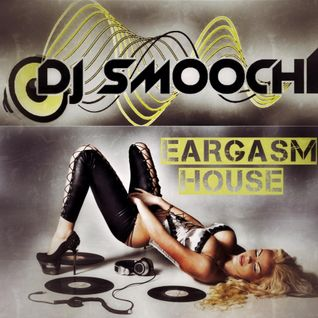 DJ Smoochi - Eargasm House Vol 3