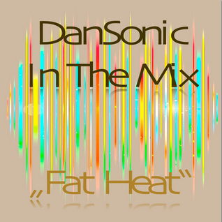 "DanSonic In The Mix ""Fat Heat"""