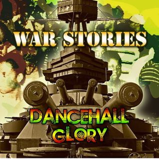 War Stories Dancehall Glory