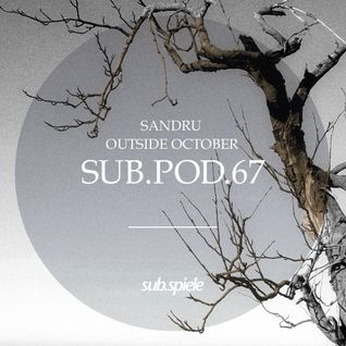 sub.pod.67 - sandru - outside october