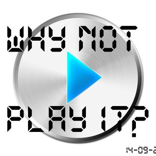 Why Not Play it?! - 14-09-2011