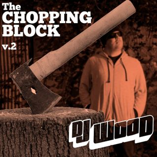 DJ Wood: The Chopping Block Podcast V2