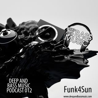 Deep And Bass Music Podcast 012 with Funk4Sun