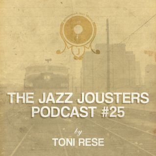 Jazz Jousters Podcast #25 by DJ Toni Rese