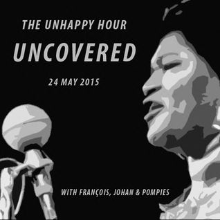 The Unhappy Hour 24 May 2015 - The Uncovered Show with François, Pompies and Johan