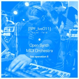 [SPF_live011] spiel:feld´s live operation with ... Open Synth MIDI Orchestra ● live operation II