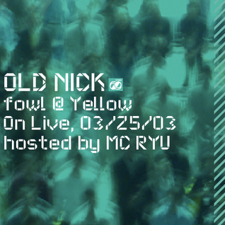 fowl @ Yellow On Live, 03/25/2003 (Live DJ Mix)