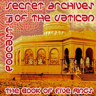The Book of Five Rings - Secret Archives of the Vatican Podcast 61