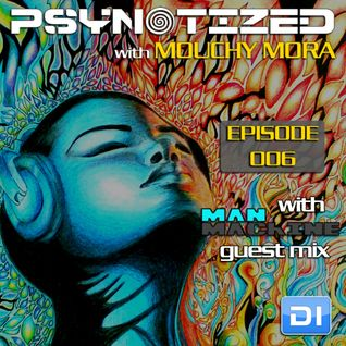 Mouchy Mora pres. Psynotized 006 (September 2013) - ManMachine Guest Mix on DI.FM