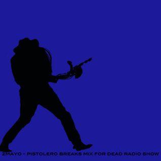 zmayo - pistolero breaks mix for dead radio show