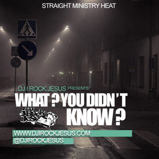 DJ I Rock Jesus Presents What You Didnt Know