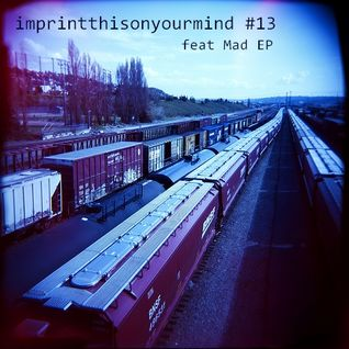 Mad EP - mix for Imprint This On Your Mind