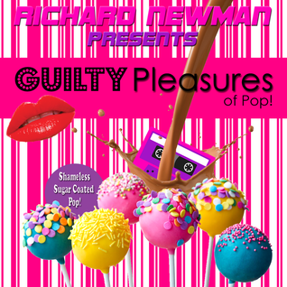 Richard Newman Presents Guilty Pleasures of Pop!