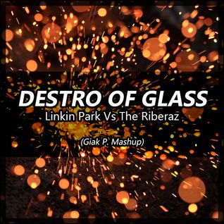 The Riberaz Vs. Linkin Park - Destro Of Glass (Giak P. Mashup)