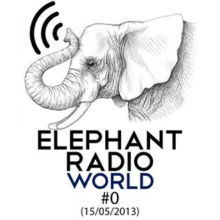 Elephant Radio World #0 (15/05/2013)
