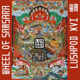 Lushpod #16 - Wheel of Samsara