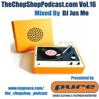 Jus Me presents The Chop Shop Podcast Vol.16