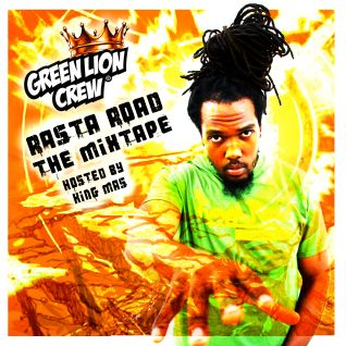 Green Lion Crew- Rasta Road the Mixtape- Hosted by King Mas